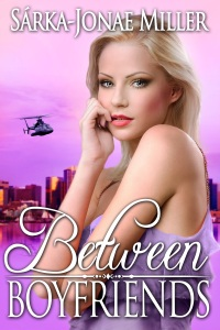 Between Boyfriends by Sarka-Jonae Miller